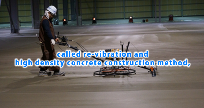called re-vibration and high density concrete construction method,